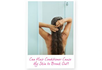 Can Hair Conditioner Cause My Skin To Break Out?