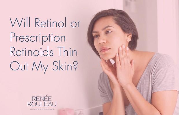 do prescription retinoids and retinol cause thinner skin