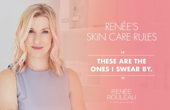 Renée's 10 Skin Care Rules She Swears By